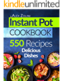 Instant Pot Cookbook: 550 Instant Pot Recipes. Delicious Dishes For Two And For The Whole Family.