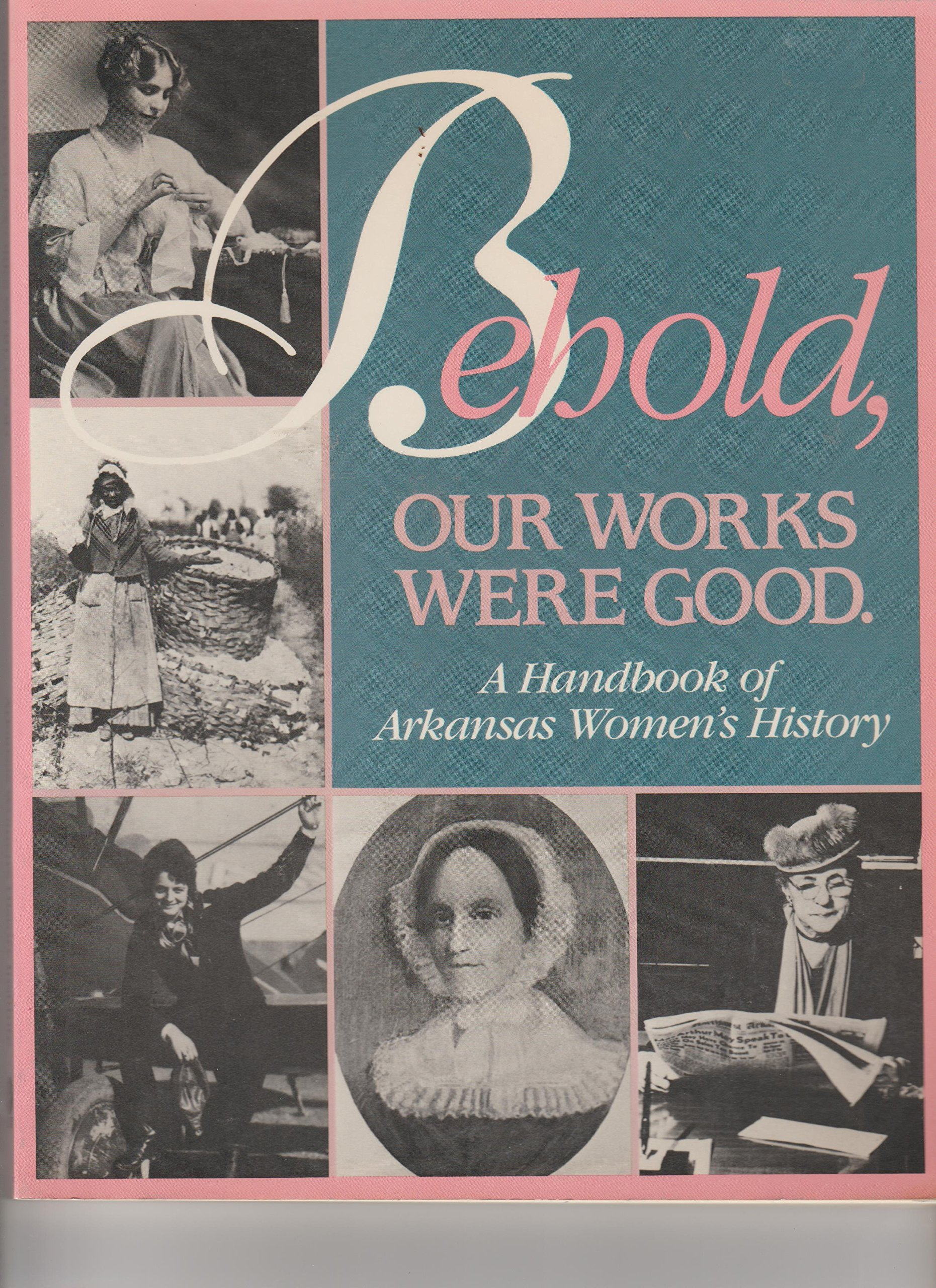 Behold, our works were good : a handbook of Arkansas women's history