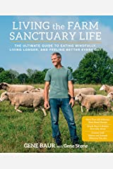 Living the Farm Sanctuary Life: The Ultimate Guide to Eating Mindfully, Living Longer, and Feeling Better Every Day Hardcover