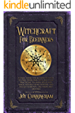 Witchcraft for Beginners: A basic guide for modern witches to find their own path and start practicing to learn spells…