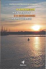 O Amanhecer na Juventude e o Entardecer na Maturidade (Portuguese Edition) Kindle Edition
