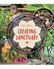 Creating Sanctuary: Sacred Garden Spaces, Plant-Based Medicine and Daily Practices to Achieve Happiness and Well-Being