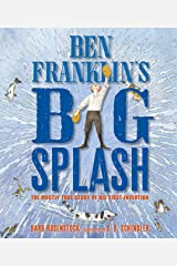 Ben Franklin's Big Splash: The Mostly True Story of His First Invention Kindle Edition