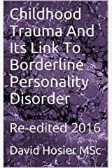Childhood Trauma And Its Link To Borderline Personality Disorder: Re-edited 2016 Kindle Edition