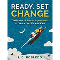 Ready, Set, Change: The Power of Simple Experiments to Create the Life You Want (Master Your Mind, Revolutionize Your Life Series)