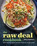 The Raw Deal Cookbook: Over 100 Truly Simple Plant-Based Recipes for the Real World