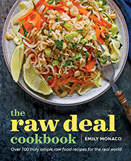 Live raw raw food recipes for good health and timeless beauty the raw deal cookbook over 100 truly simple plant based recipes for the real forumfinder Images