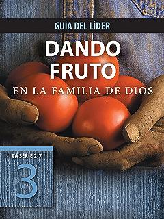 Dando fruto en la familia de Dios, Guía del líder (La Serie 2: