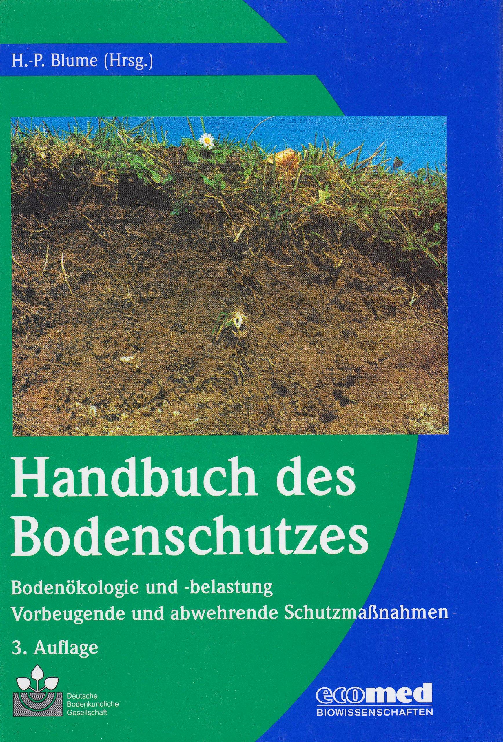 Handbuch des Bodenschutzes: Bodenökologie und -belastung / Vorbeugende und abwehrende Schutzmaßnahmen: Bodenokologie Und Belastung/Vorbeugende Und Abwehrende Schutzmabetanahmen