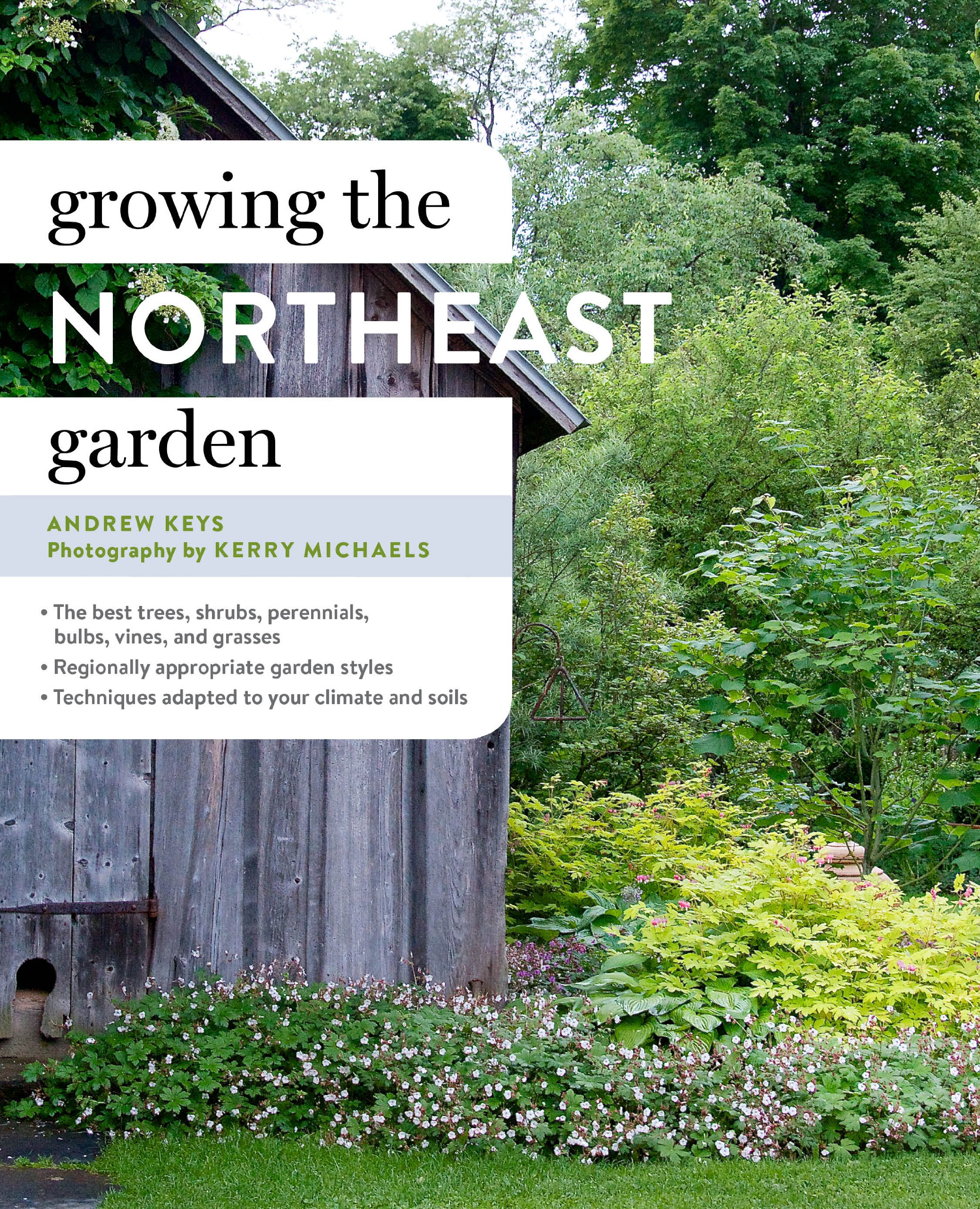 growing the northeast garden regional ornamental gardening regional ornamental gardening series andrew keys kerry michaels 9781604694482 amazoncom
