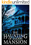 The Haunting of Saxton Mansion: A Haunted House Mystery- Book 1