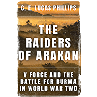 The Raiders of Arakan: V Force and the Battle for Burma in World War Two (Daring Military Operations of World War Two)