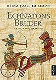 Echnatons Bruder. Der Pharao und der Prophet: Historischer Roman (German Edition)