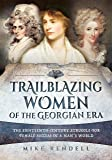 Trailblazing Women of the Georgian Era: The Eighteenth-Century Struggle for Female Success in a Man's World