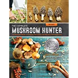 The Complete Mushroom Hunter, Revised: Illustrated Guide to Foraging, Harvesting, and Enjoying Wild Mushrooms - Including new