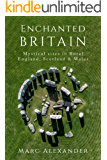 Enchanted Britain: Mystical Sites in Rural England, Scotland and Wales