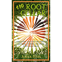 $10 Root Cellar: And Other Low-Cost Methods of Growing, Storing, and Using Root Vegetables (Modern Simplicity Book 3)