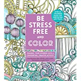 Be Stress-Free and Color: Channel Your Worries into a Comforting, Creative Activity (Creative Coloring, 9)