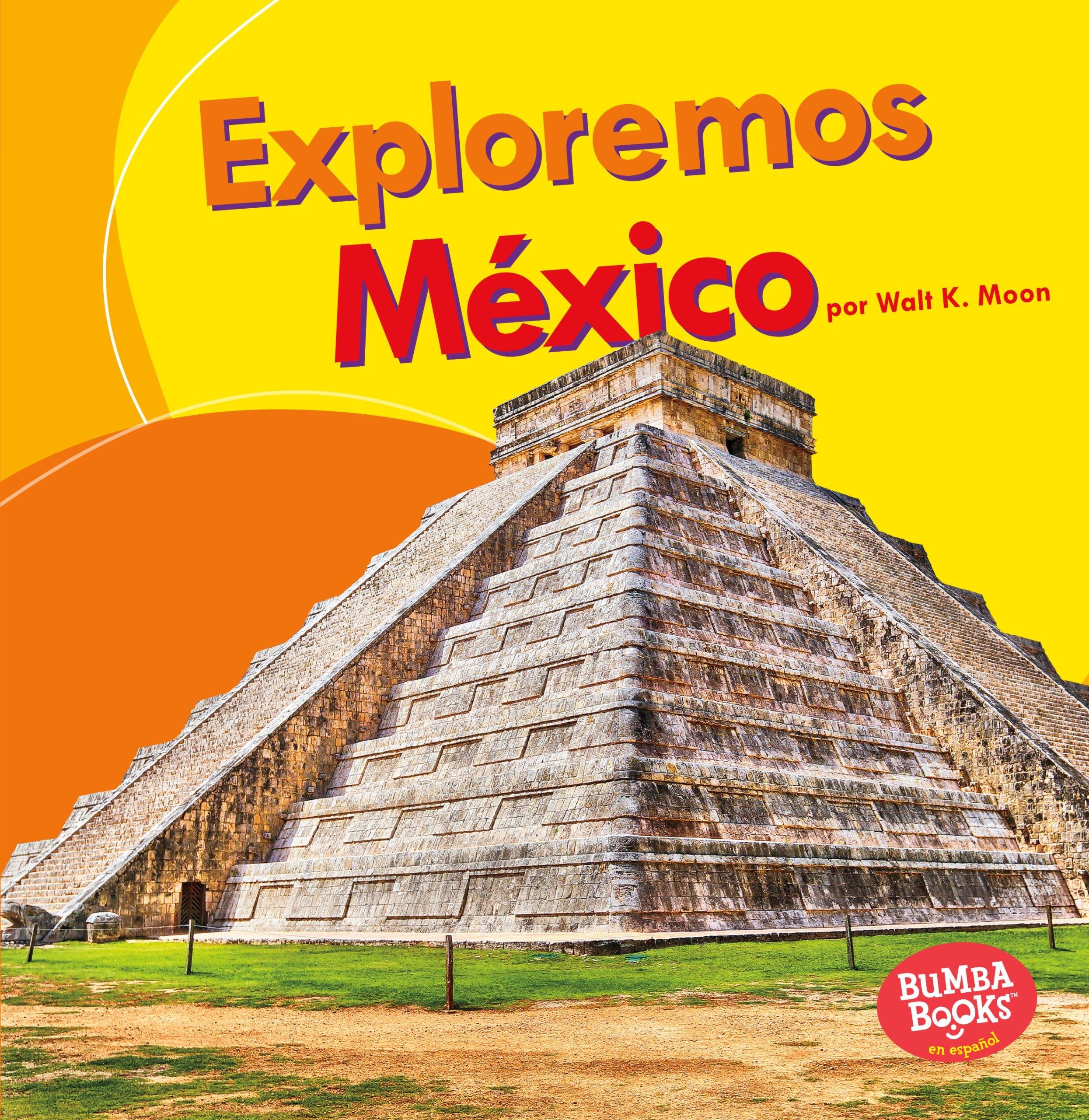 Exploremos México/Let's Explore Mexico (Exploremos Países/Let's Explore Countries) (Spanish Edition) (Bumba Books en espanol: Exploremos países/Let's Explore Countries)