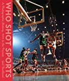 Who Shot Sports: A Photographic History, 1843 to the Present