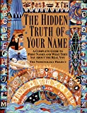Hidden Truth of Your Name: A Complete Guide to First Names & What They Say about the Real You