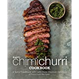 Easy Chimichurri Cookbook: A Spicy Cookbook with Latin Style; Discover Delicious Chimichurri Recipes
