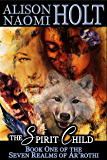 The Spirit Child (The Seven Realms of Ar'rothi Book 1)