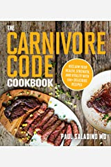 The Carnivore Code Cookbook: Reclaim Your Health, Strength, and Vitality with 100+ Delicious Recipes Kindle Edition