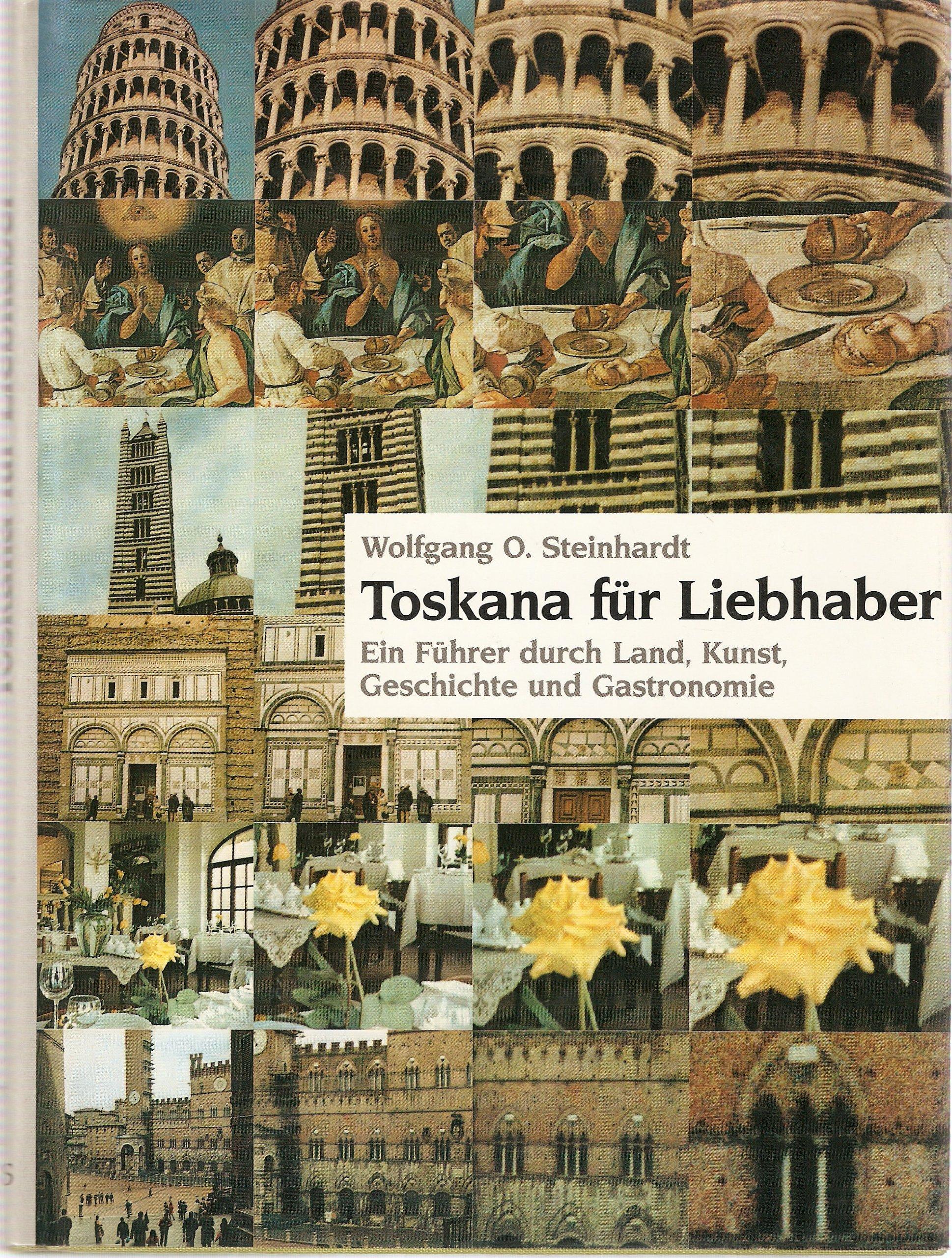 Toskana für Liebhaber. Ein Reiseführer durch Land, Kunst, Geschichte und Gastronomie
