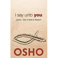 I Say Unto You: Jesus: Son of God or Mystic?