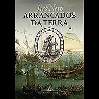 Arrancados da terra: Perseguidos pela Inquisição na Península Ibérica, refugiaram-se na Holanda, ocuparam o Brasil e…
