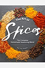 The Art of Spices: The Complete Homemade Seasoning Blend Kindle Edition
