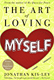 How to Love Yourself: The Art of Loving Myself: Self Love as the Basis of High Self Esteem, Self Worth and Self Respect. Be Yourself and Love Yourself Right NOW.