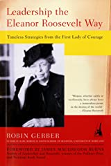 Leadership the Eleanor Roosevelt Way: Timeless Strategies from the First Lady of Courage Kindle Edition