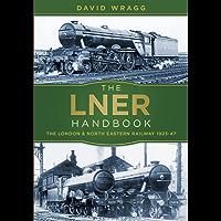 The LNER Handbook: The London and North Eastern Railway 1923-47