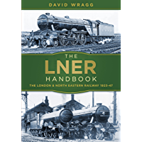 The LNER Handbook: The London and North Eastern Railway 1923-47