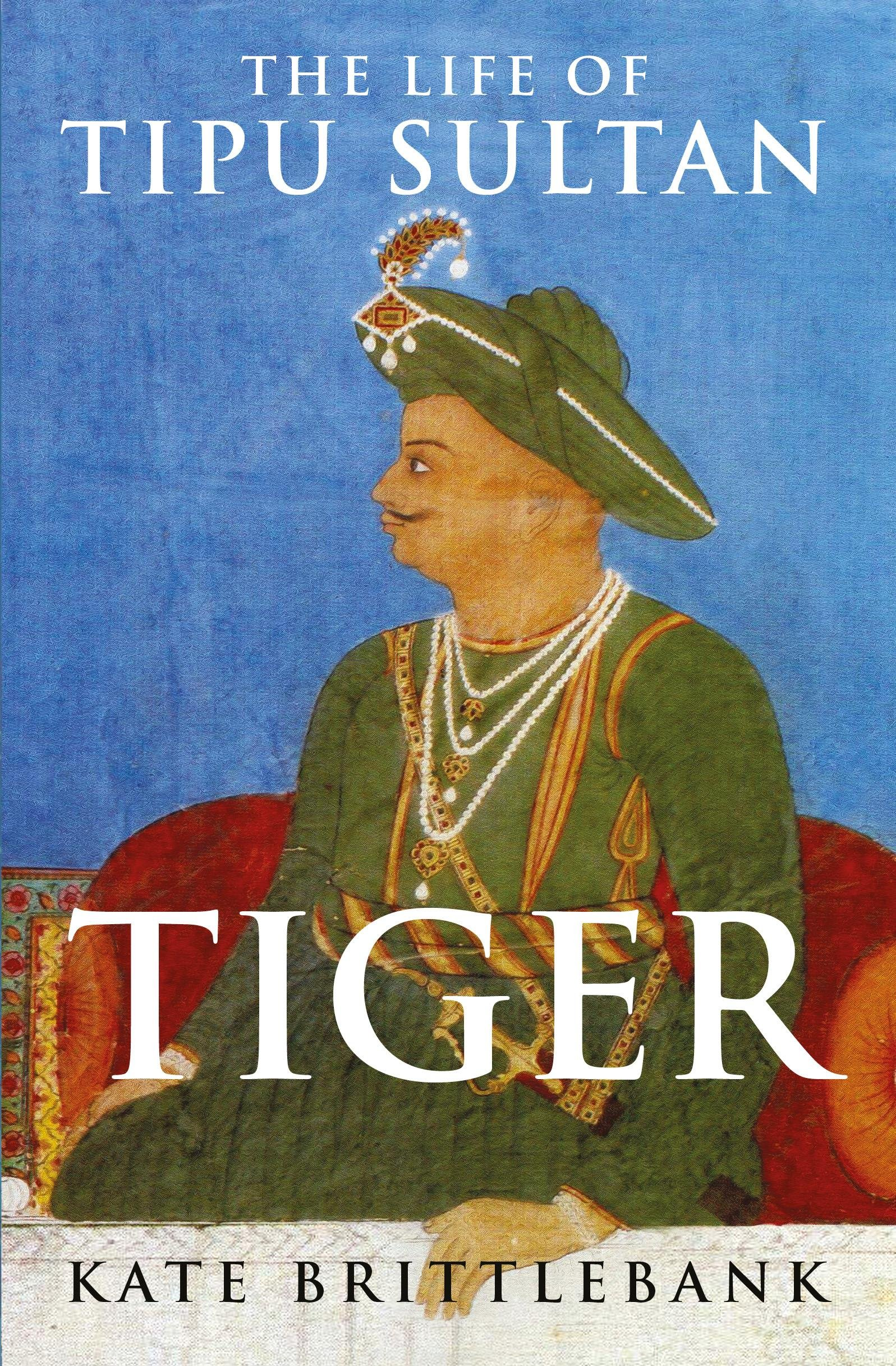 Amazonfr Tiger The Life Of Tipu Sultan Kate Brittlebank Livres