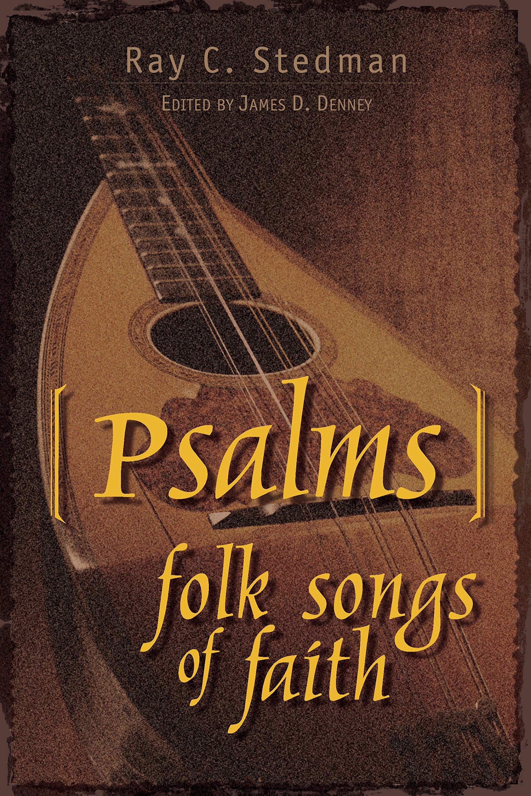 Psalms: Folk Songs of Faith: Ray C  Stedman, James D  Denney
