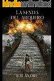 La senda del arquero: (Libro I) (Spanish Edition)