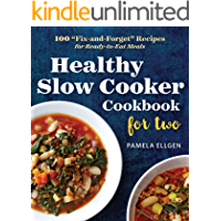 "Healthy Slow Cooker Cookbook for Two: 100 ""Fix-and-Forget"" Recipes for Ready-to-Eat Meals"