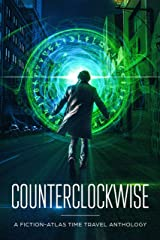 Counterclockwise: A Fiction-Atlas Time Travel Anthology Kindle Edition