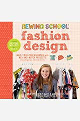 Sewing School ® Fashion Design: Make Your Own Wardrobe with Mix-and-Match Projects Including Tops, Skirts & Shorts Paperback