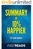 Summary of 10% Happier: by Dan Harris | Includes Key Takeaways & Analysis