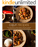Cajun Recipes: From Shreveport to New Orleans, Discover Authentic Louisiana Cooking with Delicious Cajun Recipes