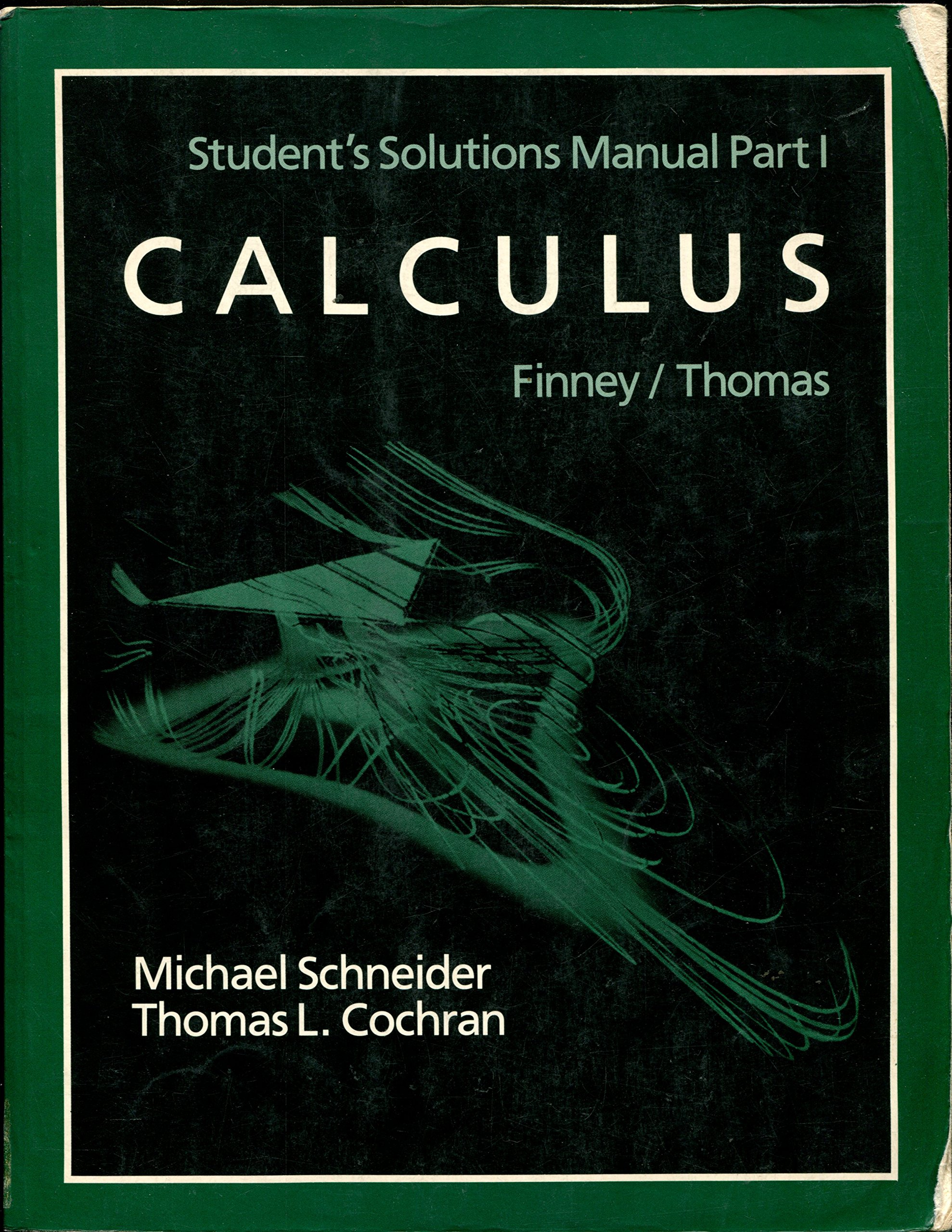 Student's Solutions Manual for Calculus by Finney & Thomas (Pt. 1): Michael  B. Schneider, Thomas L. Cochran: 9780201193459: Amazon.com: Books
