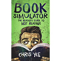 Book Simulator: The Reader's Guide to Not Reading (English Edition)