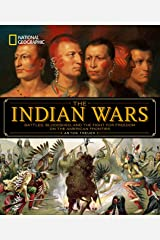 National Geographic The Indian Wars: Battles, Bloodshed, and the Fight for Freedom on the American Frontier Hardcover