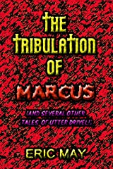 The Tribulation Of Marcus (And Several Other Tales Of Utter Drivel) Kindle Edition