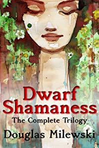Dwarf Shamaness: The Complete Trilogy