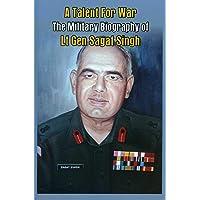A Talent for War: The Military Biography of Lt Gen Sagat Singh